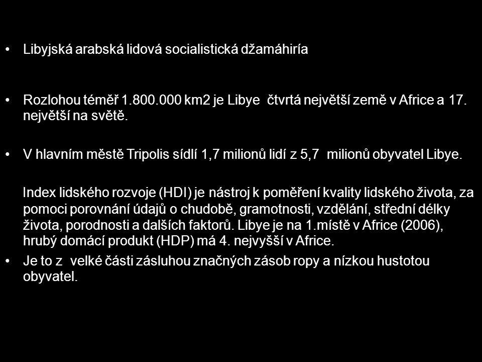 Libyjská arabská lidová socialistická džamáhiría Rozlohou téměř 1.800.000 km2 je Libye čtvrtá největší země v Africe a 17.