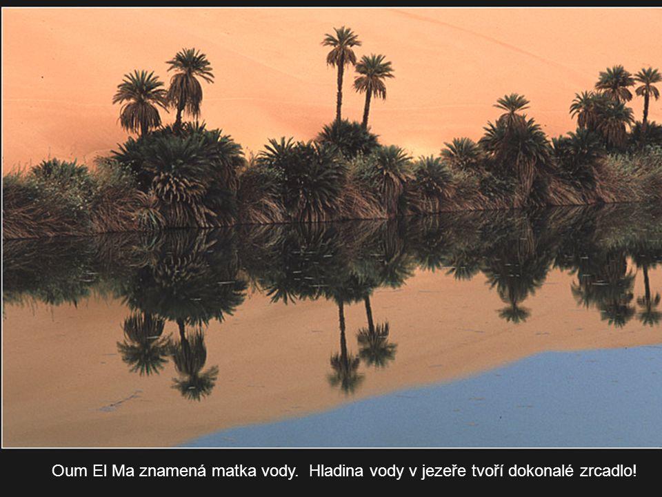 Oum-el-Ma Oum El Ma znamená matka vody. Hladina vody v jezeře tvoří dokonalé zrcadlo!