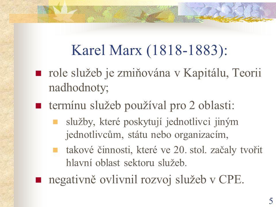 5 Karel Marx (1818-1883): role služeb je zmiňována v Kapitálu, Teorii nadhodnoty; termínu služeb používal pro 2 oblasti: služby, které poskytují jednotlivci jiným jednotlivcům, státu nebo organizacím, takové činnosti, které ve 20.