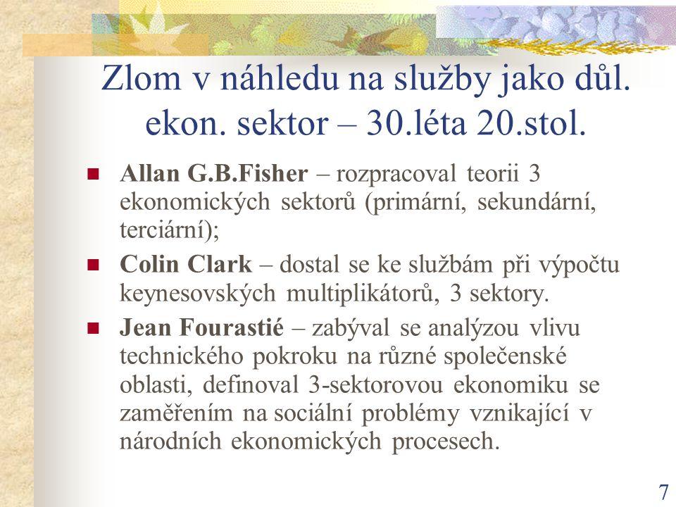 7 Zlom v náhledu na služby jako důl. ekon. sektor – 30.léta 20.stol. Allan G.B.Fisher – rozpracoval teorii 3 ekonomických sektorů (primární, sekundárn