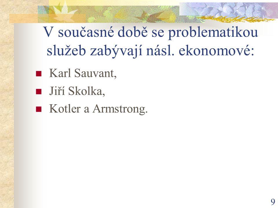 9 V současné době se problematikou služeb zabývají násl. ekonomové: Karl Sauvant, Jiří Skolka, Kotler a Armstrong.