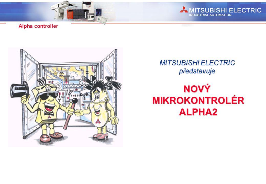 Industrial Automation Alpha controller MITSUBISHI ELECTRIC představujeNOVÝ MIKROKONTROLÉR MIKROKONTROLÉR ALPHA2 ALPHA2