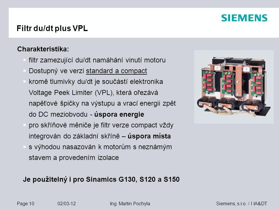 Page 10 02/03-12 Siemens, s.r.o. / I IA&DTIng. Martin Pochyla Charakteristika:  filtr zamezující du/dt namáhání vinutí motoru  Dostupný ve verzi sta