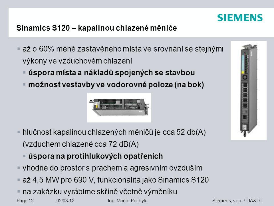 Page 12 02/03-12 Siemens, s.r.o. / I IA&DTIng. Martin Pochyla Sinamics S120 – kapalinou chlazené měniče  až o 60% méně zastavěného místa ve srovnání