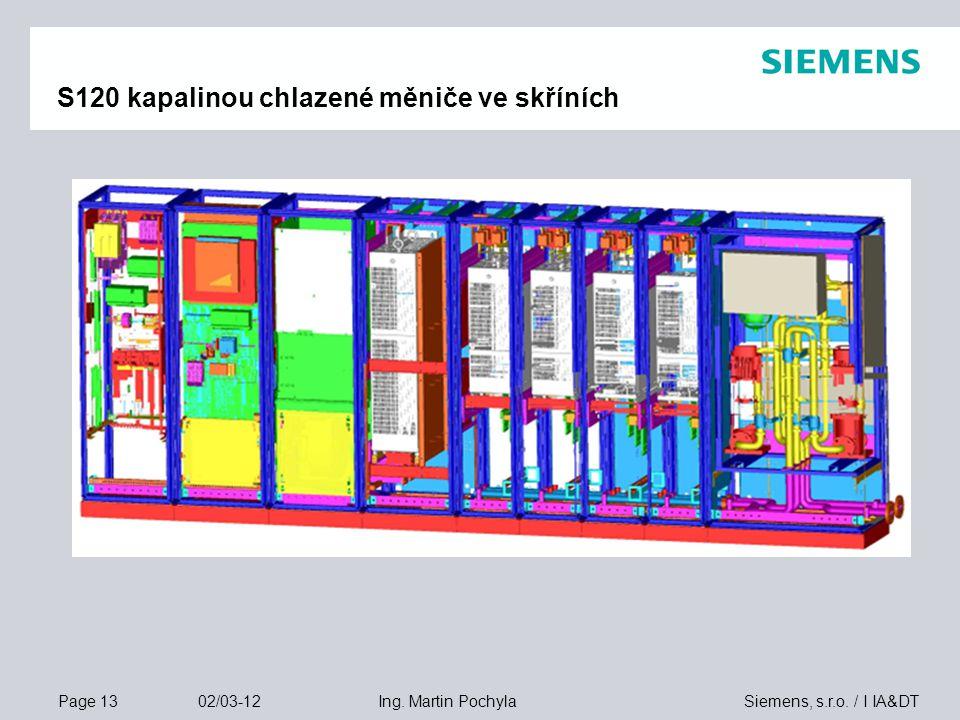 Page 13 02/03-12 Siemens, s.r.o. / I IA&DTIng. Martin Pochyla S120 kapalinou chlazené měniče ve skříních