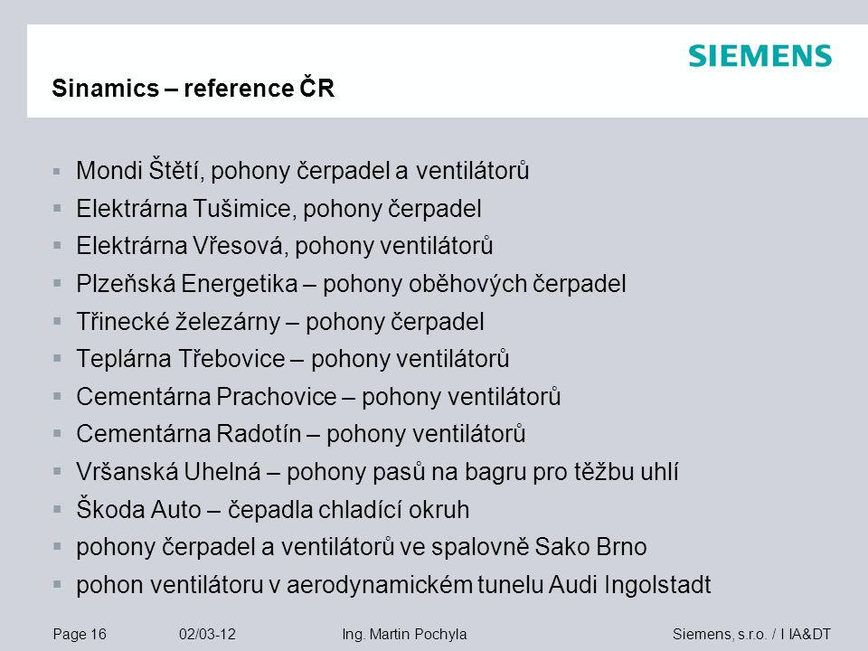 Page 16 02/03-12 Siemens, s.r.o. / I IA&DTIng. Martin Pochyla Sinamics – reference ČR  Mondi Štětí, pohony čerpadel a ventilátorů  Elektrárna Tušimi