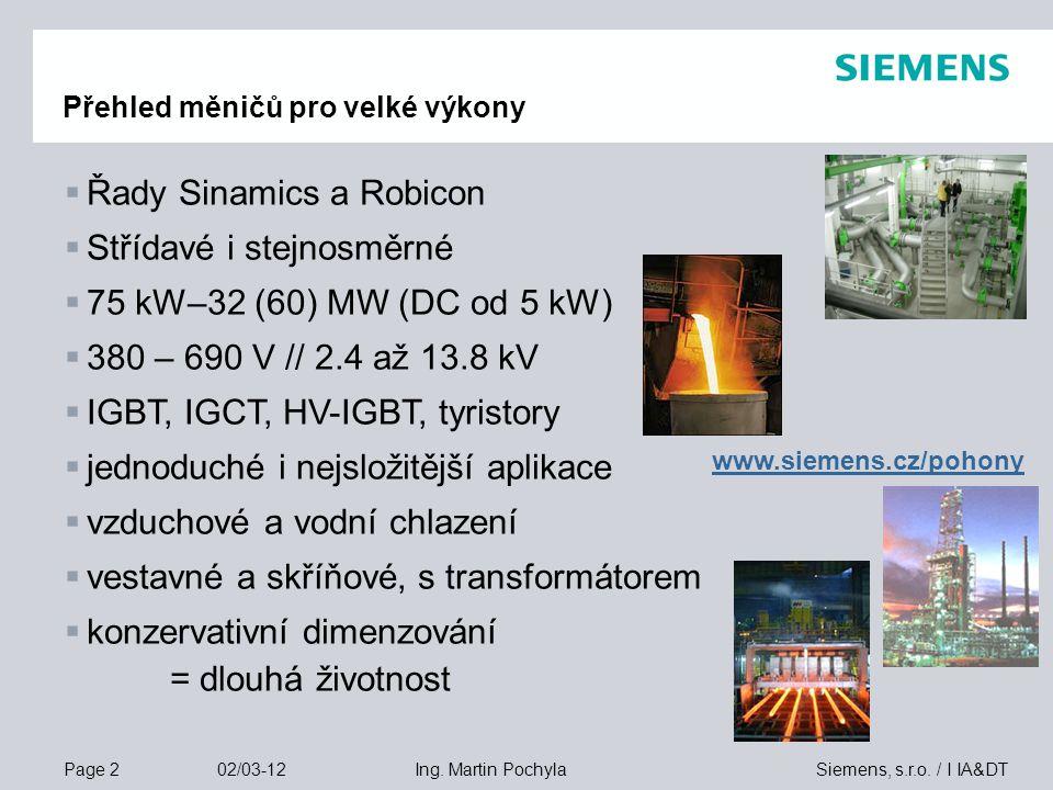 Page 2 02/03-12 Siemens, s.r.o. / I IA&DTIng. Martin Pochyla Přehled měničů pro velké výkony  Řady Sinamics a Robicon  Střídavé i stejnosměrné  75