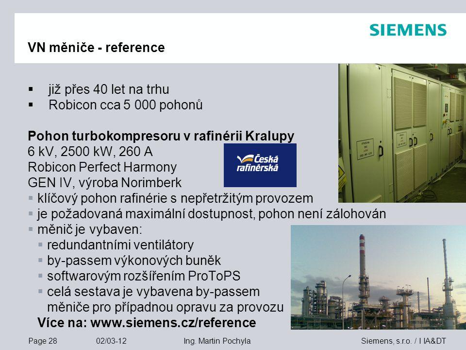 Page 28 02/03-12 Siemens, s.r.o. / I IA&DTIng. Martin Pochyla VN měniče - reference  již přes 40 let na trhu  Robicon cca 5 000 pohonů Pohon turboko