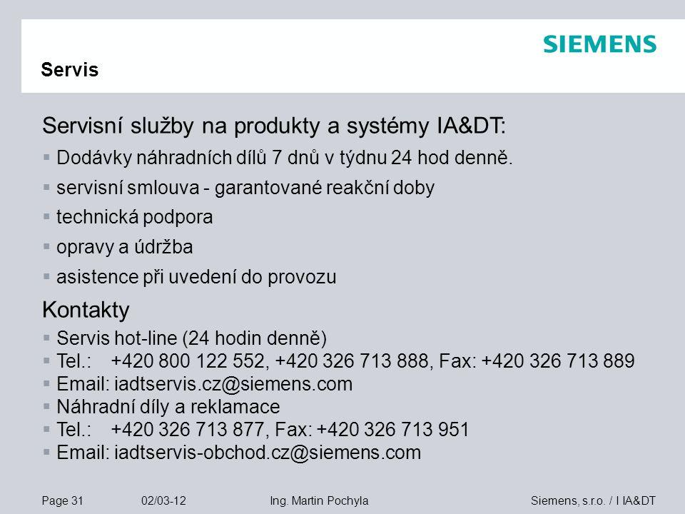 Page 31 02/03-12 Siemens, s.r.o. / I IA&DTIng. Martin Pochyla Servis Servisní služby na produkty a systémy IA&DT:  Dodávky náhradních dílů 7 dnů v tý