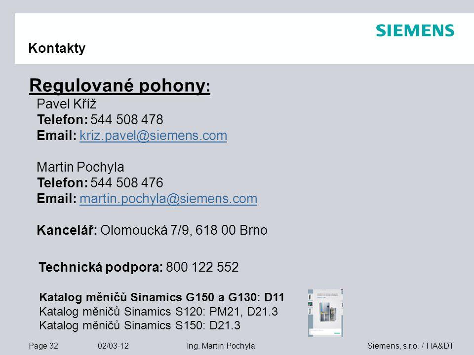 Page 32 02/03-12 Siemens, s.r.o. / I IA&DTIng. Martin Pochyla Regulované pohony : Pavel Kříž Telefon: 544 508 478 Email: kriz.pavel@siemens.comkriz.pa