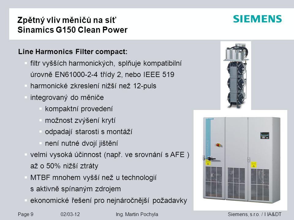 Page 9 02/03-12 Siemens, s.r.o. / I IA&DTIng. Martin Pochyla Line Harmonics Filter compact:  filtr vyšších harmonických, splňuje kompatibilní úrovně