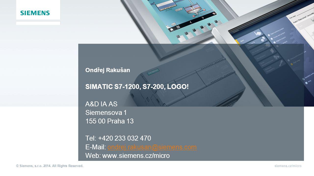 © Siemens, s.r.o. 2014. All Rights Reserved.siemens.cz/micro Ondřej Rakušan SIMATIC S7-1200, S7-200, LOGO! A&D IA AS Siemensova 1 155 00 Praha 13 Tel:
