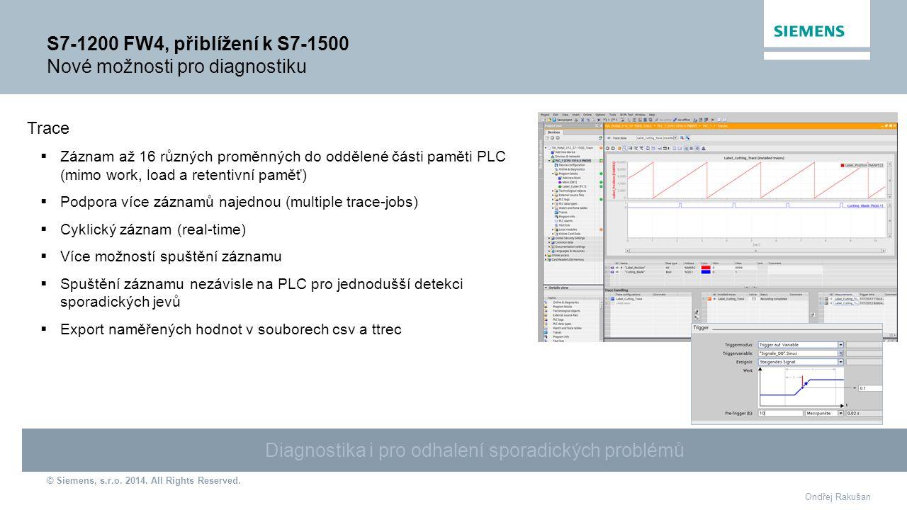 © Siemens, s.r.o. 2014. All Rights Reserved. Ondřej Rakušan Trace  Záznam až 16 různých proměnných do oddělené části paměti PLC (mimo work, load a re