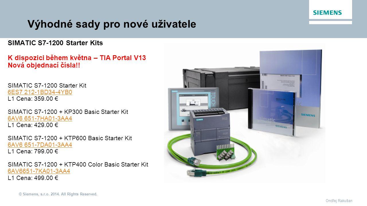 © Siemens, s.r.o. 2014. All Rights Reserved. Ondřej Rakušan Výhodné sady pro nové uživatele SIMATIC S7-1200 Starter Kits K dispozici během května – TI
