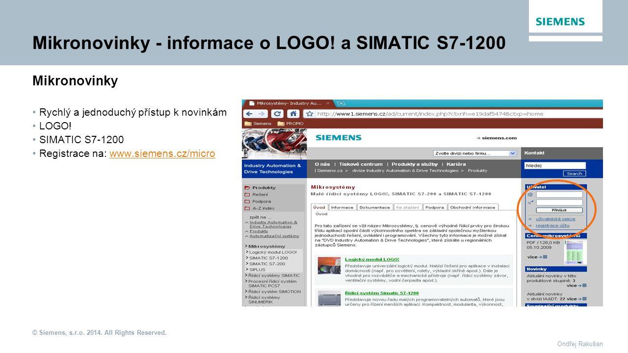 © Siemens, s.r.o. 2014. All Rights Reserved. Ondřej Rakušan Mikronovinky - informace o LOGO! a SIMATIC S7-1200 Mikronovinky Rychlý a jednoduchý přístu