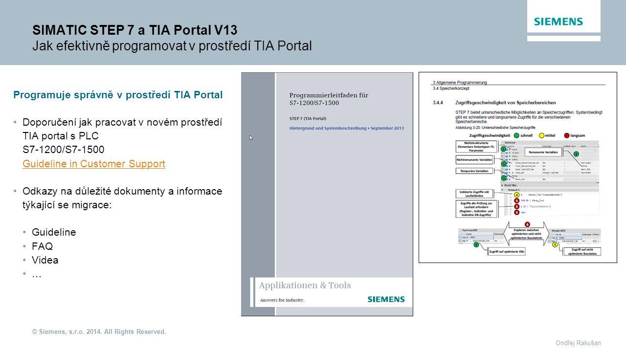 © Siemens, s.r.o. 2014. All Rights Reserved. Ondřej Rakušan SIMATIC STEP 7 a TIA Portal V13 Jak efektivně programovat v prostředí TIA Portal Programuj