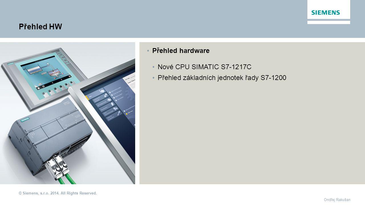 © Siemens, s.r.o. 2014. All Rights Reserved. Ondřej Rakušan Nové CPU SIMATIC S7-1217CNové CPU SIMATIC S7-1217C Přehled základních jednotek řady S7-120