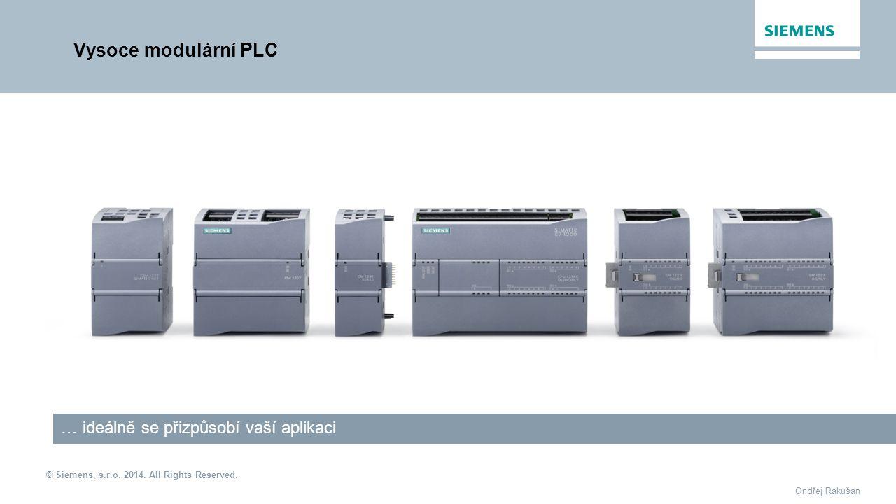 © Siemens, s.r.o. 2014. All Rights Reserved. Ondřej Rakušan Vysoce modulární PLC … ideálně se přizpůsobí vaší aplikaci