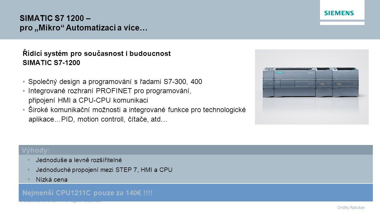 """© Siemens, s.r.o. 2014. All Rights Reserved. Ondřej Rakušan SIMATIC S7 1200 – pro """"Mikro"""" Automatizaci a více… Řídicí systém pro současnost i budoucno"""