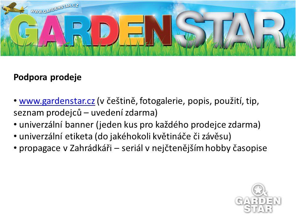 Podpora prodeje www.gardenstar.cz (v češtině, fotogalerie, popis, použití, tip, seznam prodejců – uvedení zdarma)www.gardenstar.cz univerzální banner (jeden kus pro každého prodejce zdarma) univerzální etiketa (do jakéhokoli květináče či závěsu) propagace v Zahrádkáři – seriál v nejčtenějším hobby časopise