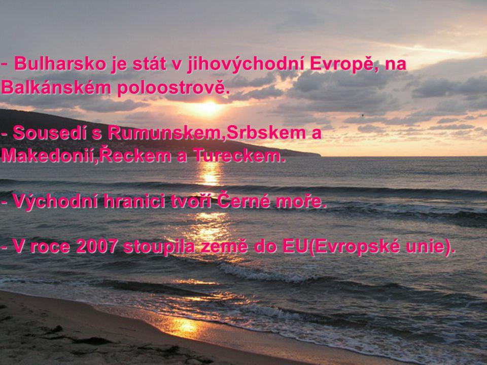 Bulharsko je stát v jihovýchodní Evropě, na Balkánském poloostrově. - Bulharsko je stát v jihovýchodní Evropě, na Balkánském poloostrově. - Sousedí s
