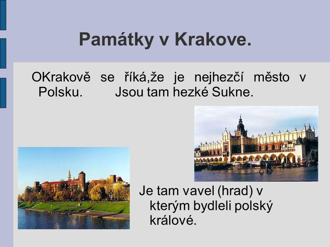 Památky v Krakove. OKrakově se říká,že je nejhezčí město v Polsku. Jsou tam hezké Sukne. Je tam vavel (hrad) v kterým bydleli polský králové.