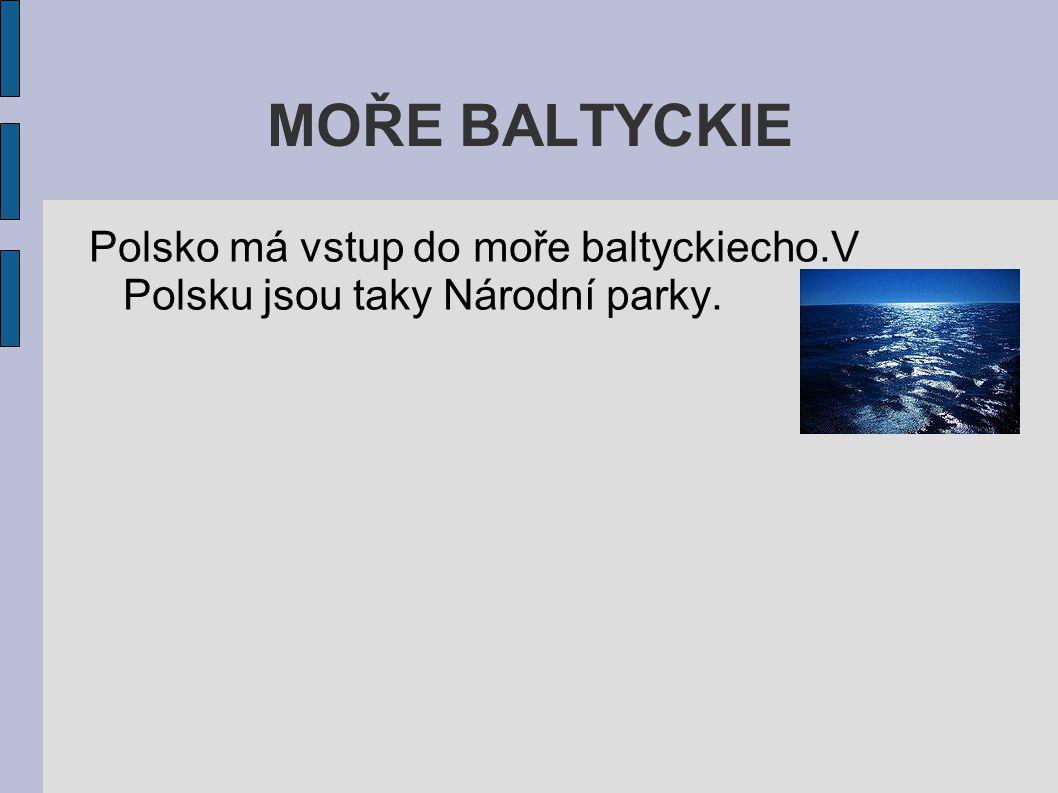 MOŘE BALTYCKIE Polsko má vstup do moře baltyckiecho.V Polsku jsou taky Národní parky.