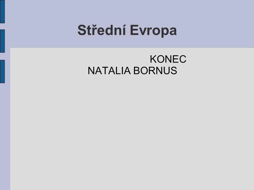 Střední Evropa KONEC NATALIA BORNUS