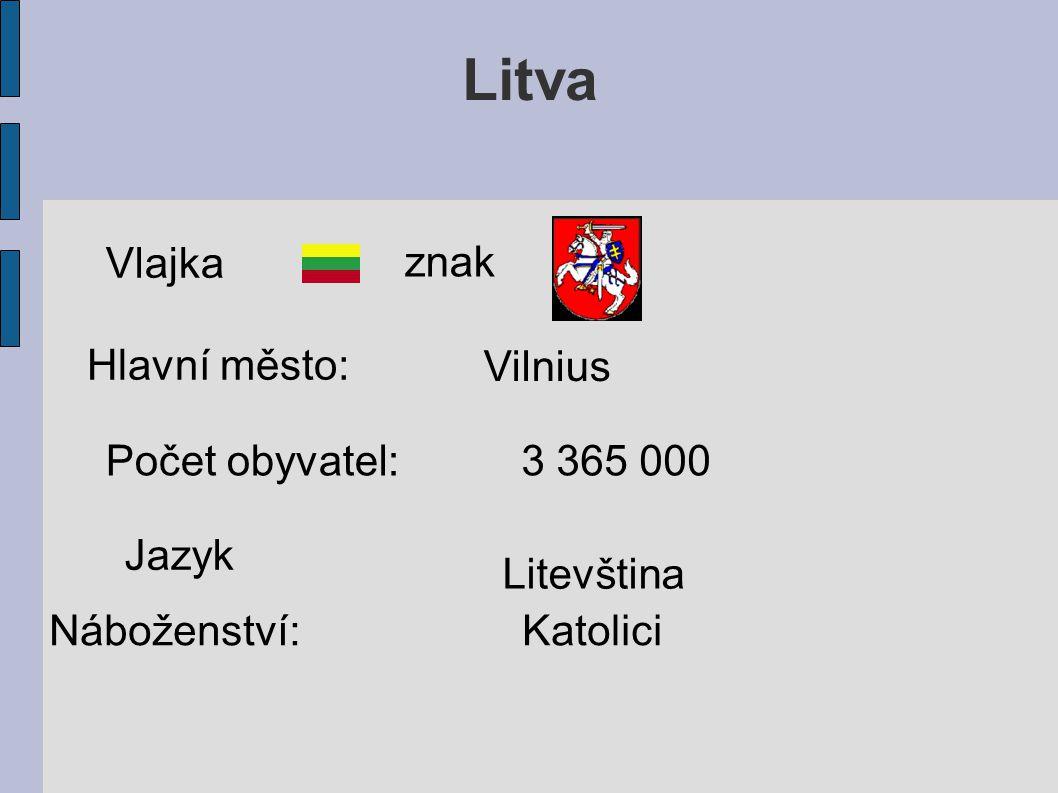 Litva Vlajka znak Hlavní město: Vilnius Počet obyvatel:3 365 000 Jazyk Litevština Náboženství: Katolici