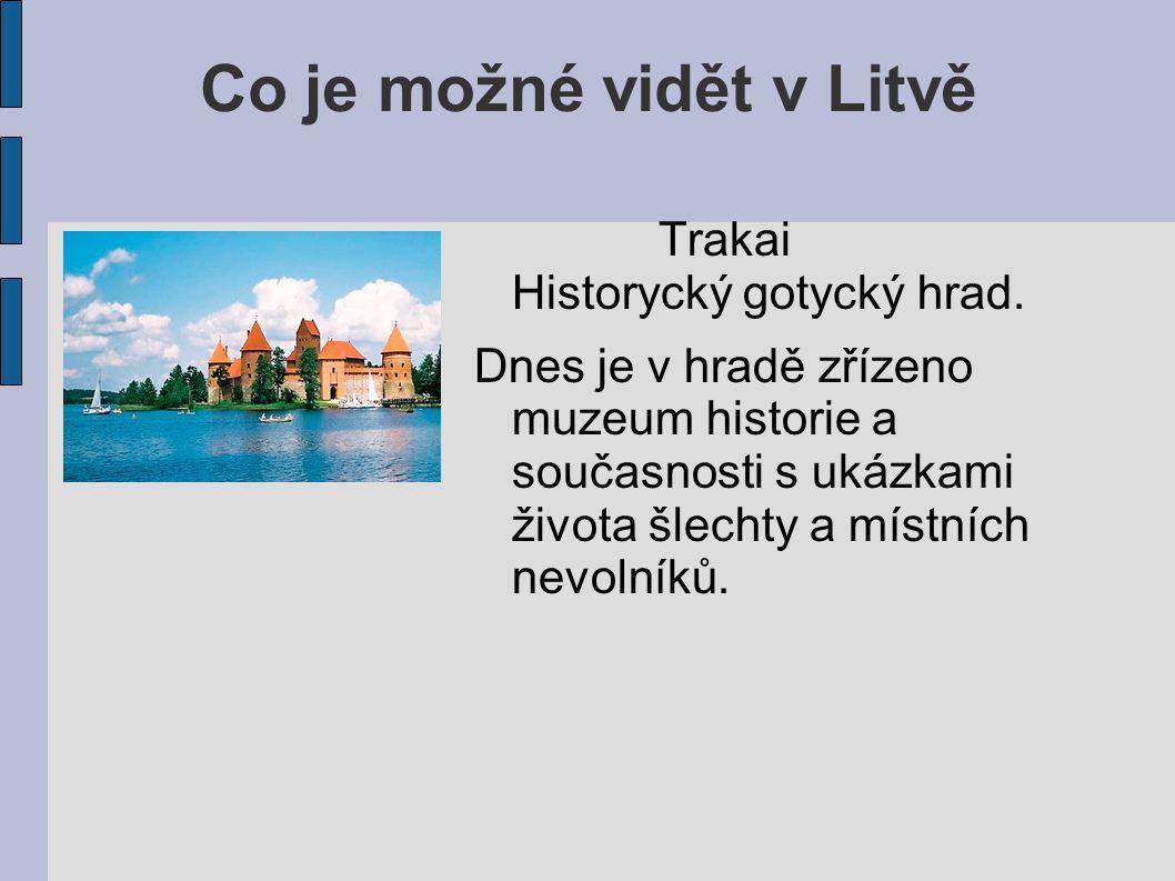 Co je možné vidět v Litvě Trakai Historycký gotycký hrad. Dnes je v hradě zřízeno muzeum historie a současnosti s ukázkami života šlechty a místních n