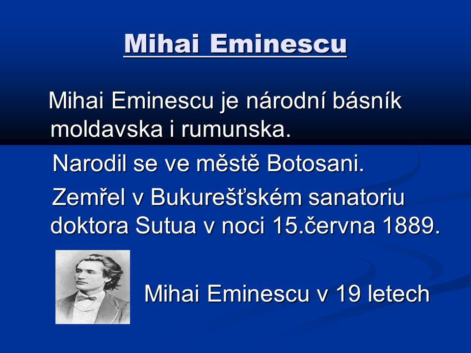Mihai Eminescu Mihai Eminescu je národní básník moldavska i rumunska.
