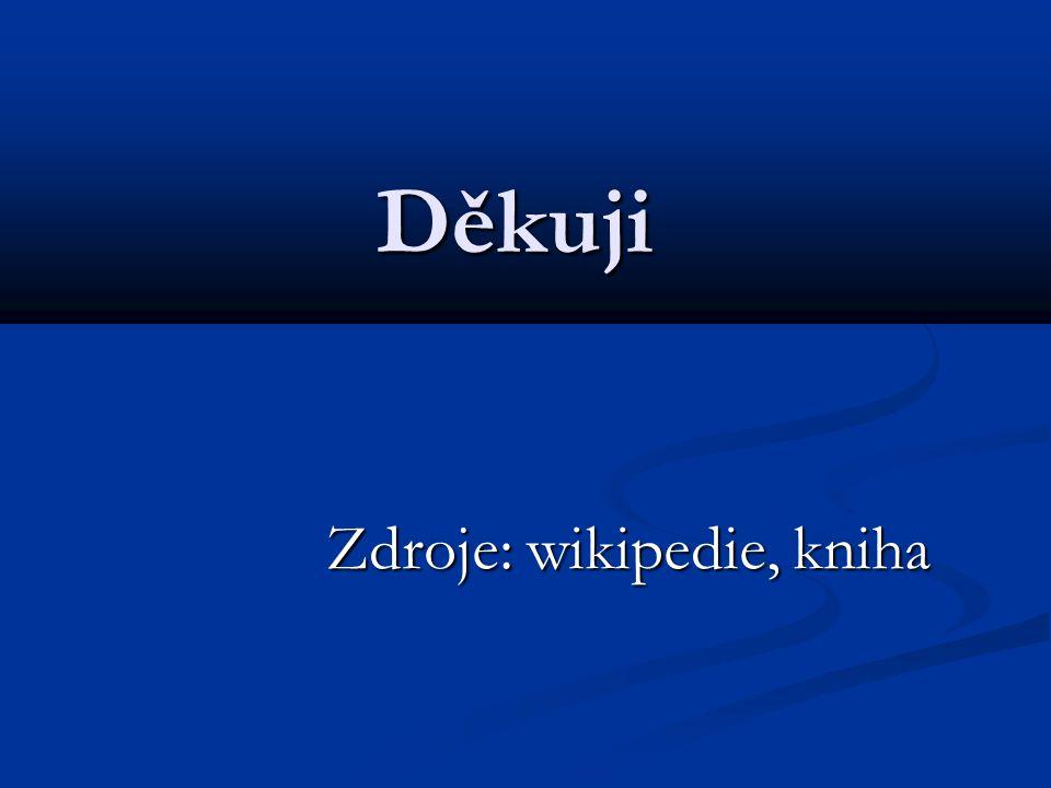 Děkuji Zdroje: wikipedie, kniha Zdroje: wikipedie, kniha