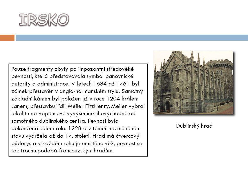 Dublinský hrad Pouze fragmenty zbyly po impozantní středověké pevnosti, která představovala symbol panovnické autority a administrace. V letech 1684 a