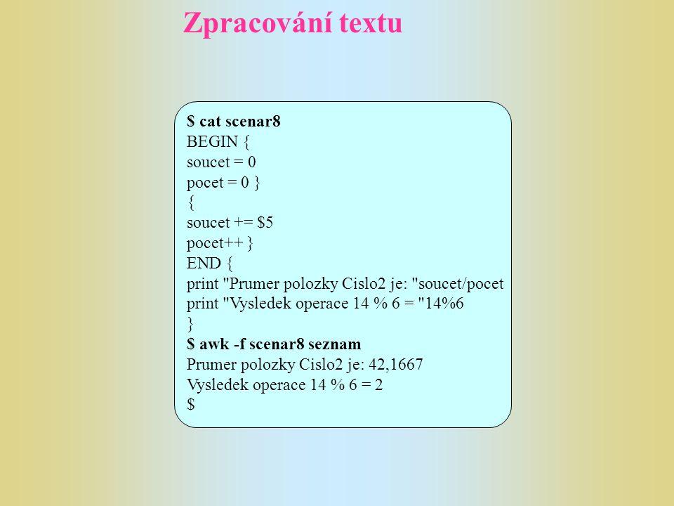 Zpracování textu $ cat scenar8 BEGIN { soucet = 0 pocet = 0 } { soucet += $5 pocet++ } END { print