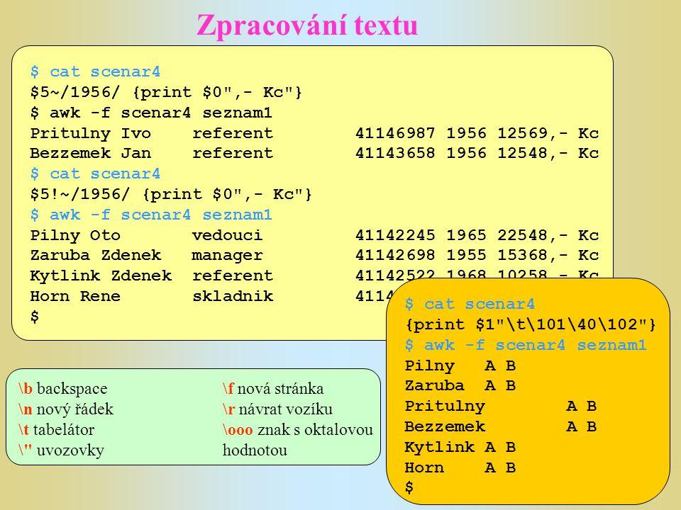 Zpracování textu Proměnné Proměnné awk mohou být skaláry i vektory.