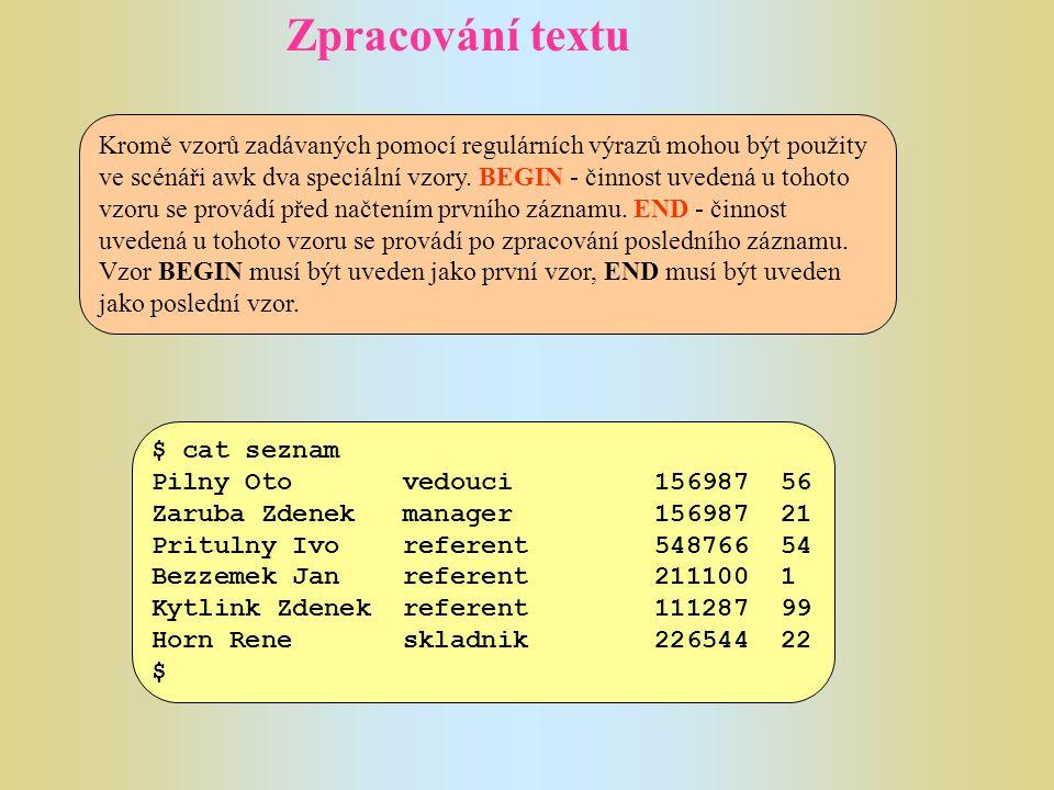Zpracování textu Kromě vzorů zadávaných pomocí regulárních výrazů mohou být použity ve scénáři awk dva speciální vzory. BEGIN - činnost uvedená u toho