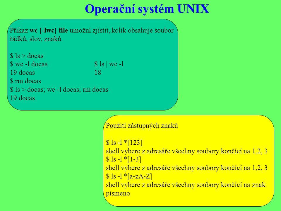 Operační systém UNIX Příkaz wc [-lwc] file umožní zjistit, kolik obsahuje soubor řádků, slov, znaků.