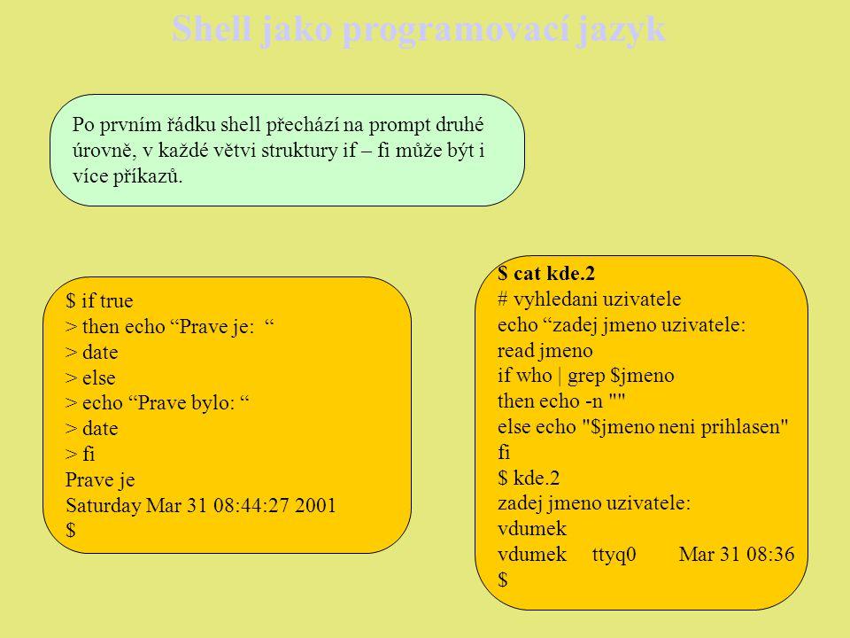 Shell jako programovací jazyk Příkaz test Slouží k vyhodnocení pravdivostní hodnoty výroku (existence souboru, hodnota proměnných, …).