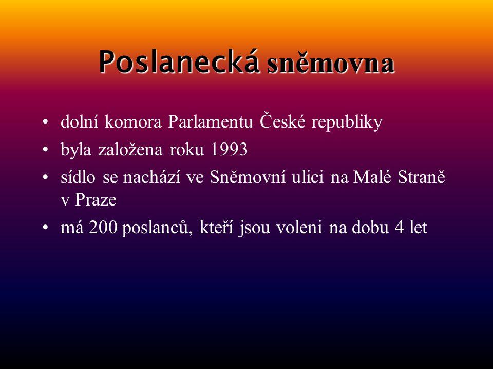 Poslanecká sněmovna dolní komora Parlamentu České republiky byla založena roku 1993 sídlo se nachází ve Sněmovní ulici na Malé Straně v Praze má 200 poslanců, kteří jsou voleni na dobu 4 let