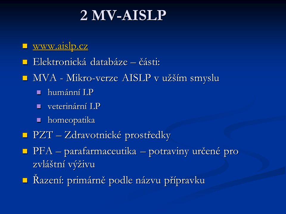 2 MV-AISLP www.aislp.cz www.aislp.cz www.aislp.cz Elektronická databáze – části: Elektronická databáze – části: MVA - Mikro-verze AISLP v užším smyslu
