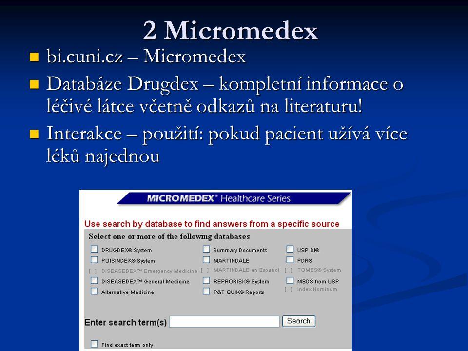 2 Micromedex bi.cuni.cz – Micromedex bi.cuni.cz – Micromedex Databáze Drugdex – kompletní informace o léčivé látce včetně odkazů na literaturu! Databá