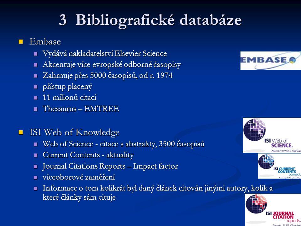 3 Bibliografické databáze Embase Embase Vydává nakladatelství Elsevier Science Vydává nakladatelství Elsevier Science Akcentuje více evropské odborné