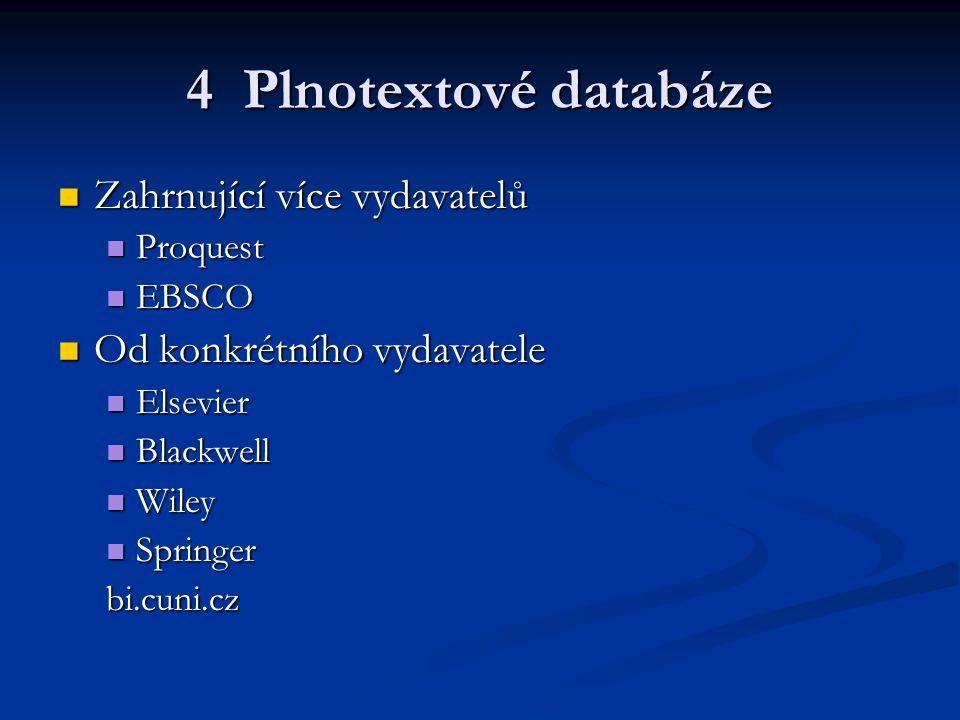4 Plnotextové databáze Zahrnující více vydavatelů Zahrnující více vydavatelů Proquest Proquest EBSCO EBSCO Od konkrétního vydavatele Od konkrétního vy