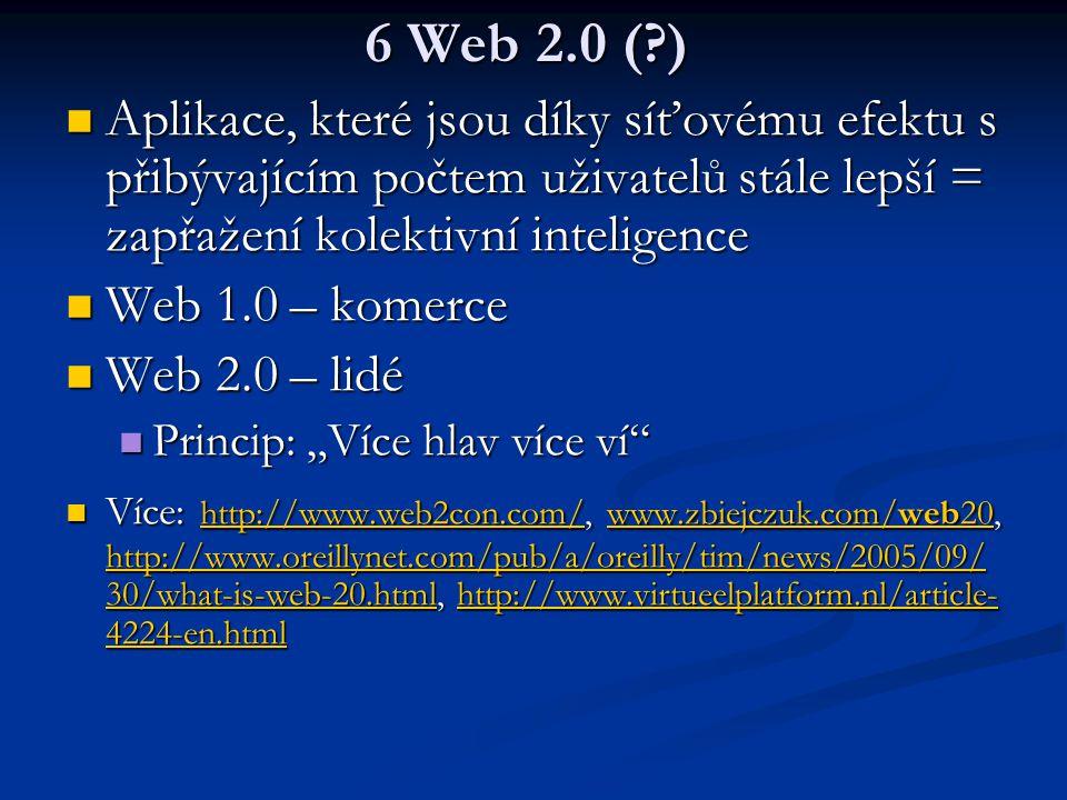 6 Web 2.0 (?) Aplikace, které jsou díky síťovému efektu s přibývajícím počtem uživatelů stále lepší = zapřažení kolektivní inteligence Aplikace, které