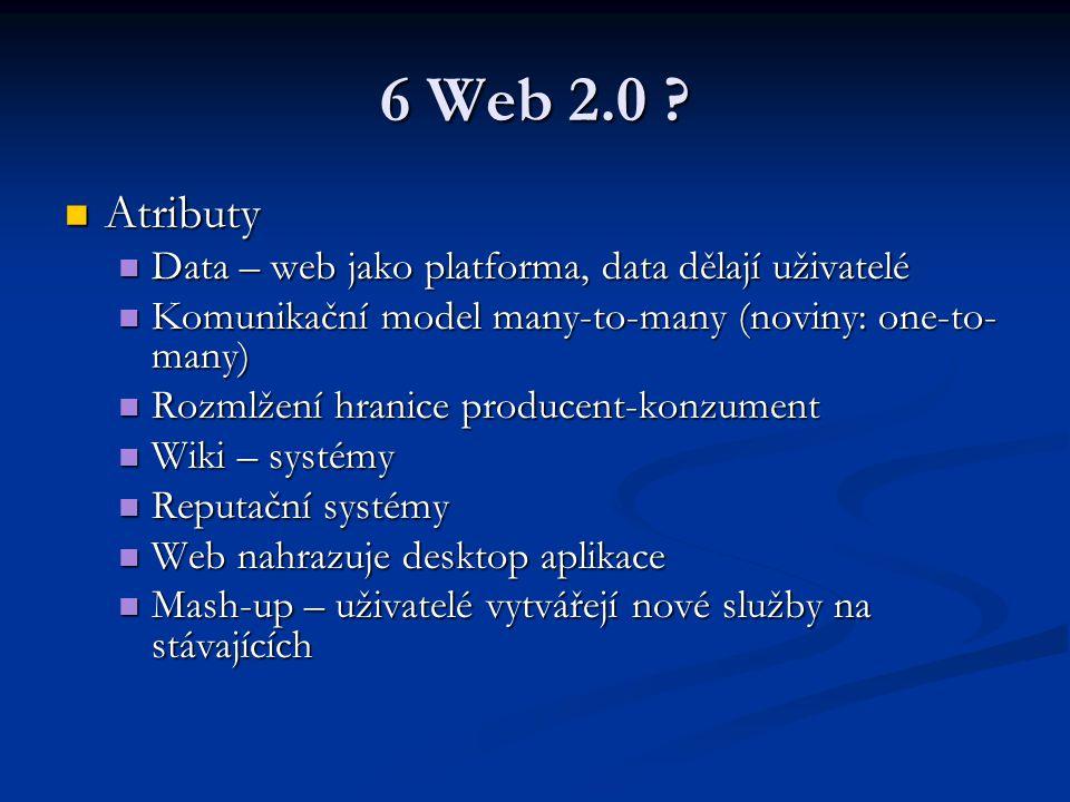 6 Web 2.0 ? Atributy Atributy Data – web jako platforma, data dělají uživatelé Data – web jako platforma, data dělají uživatelé Komunikační model many