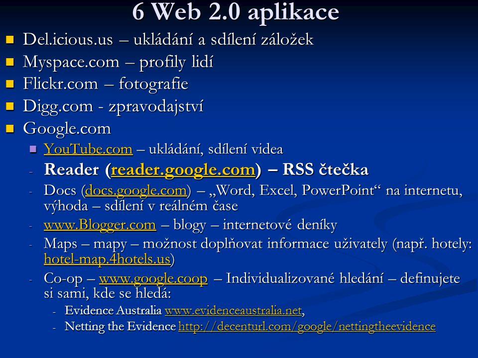 6 Web 2.0 aplikace Del.icious.us – ukládání a sdílení záložek Del.icious.us – ukládání a sdílení záložek Myspace.com – profily lidí Myspace.com – prof