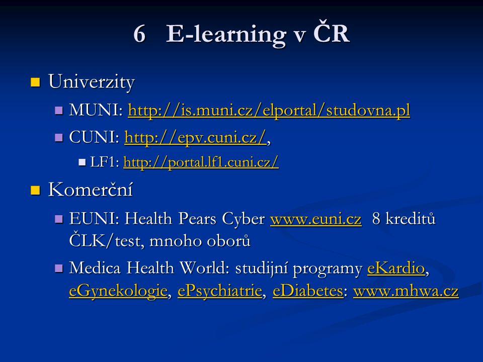 6 E-learning v ČR Univerzity Univerzity MUNI: http://is.muni.cz/elportal/studovna.pl MUNI: http://is.muni.cz/elportal/studovna.plhttp://is.muni.cz/elp