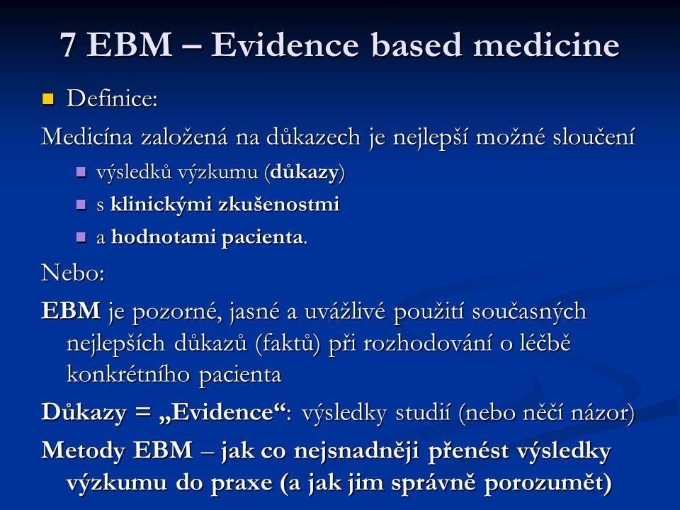 7 EBM – Evidence based medicine Definice: Definice: Medicína založená na důkazech je nejlepší možné sloučení výsledků výzkumu (důkazy) výsledků výzkum
