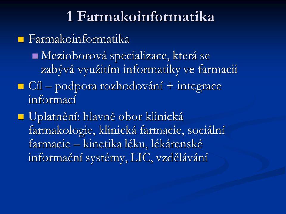 1 Farmakoinformatika Farmakoinformatika Farmakoinformatika Mezioborová specializace, která se zabývá využitím informatiky ve farmacii Mezioborová spec