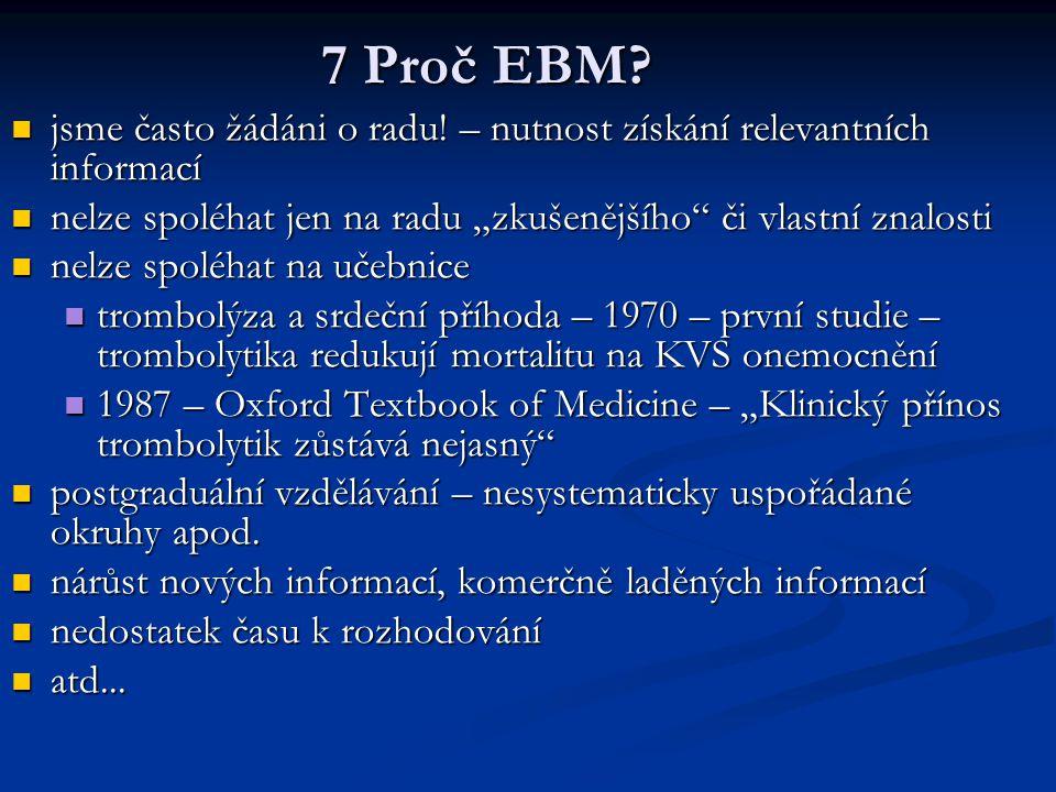 7 Proč EBM? jsme často žádáni o radu! – nutnost získání relevantních informací jsme často žádáni o radu! – nutnost získání relevantních informací nelz
